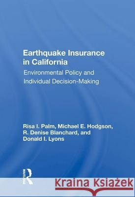 Earthquake Insurance in California: Environmental Policy and Individual Decision-Making Risa I. Palm   9780367015930