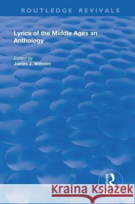 Lyrics of the Middle Ages: An Anthology James J. Wilhelm   9780367140496 Routledge