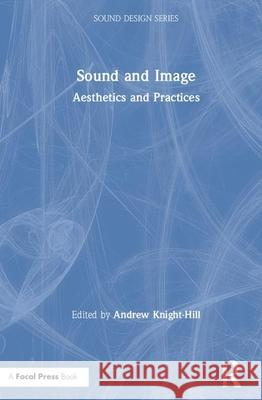 Sound and Image: Aesthetics and Practices Andrew Knight-Hill 9780367271473