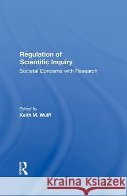 Regulation Of Scientific Inquiry: Societal Concerns With Rersearch Keith Wulff   9780367285524