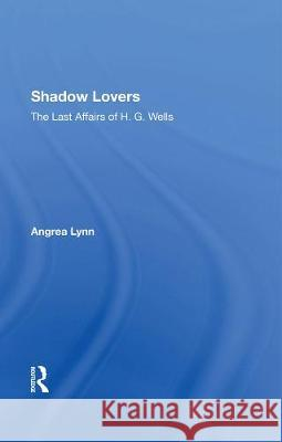 Shadow Lovers UK Edition: The Last Affairs Of H.g.wells Andrea Lynn   9780367287160