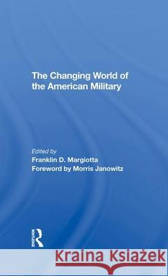 The Changing World Of The American Military Franklin D Margiotta   9780367290733