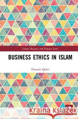 Business Ethics in Islam Hussain Mohi Qadri 9780367344917