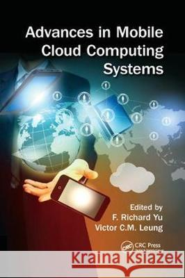 Advances in Mobile Cloud Computing Systems F. Richard Yu Victor Leung 9780367377182 CRC Press