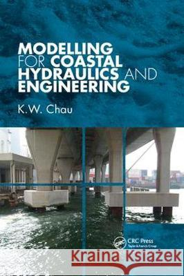 Modelling for Coastal Hydraulics and Engineering K. W. Chau 9780367384494