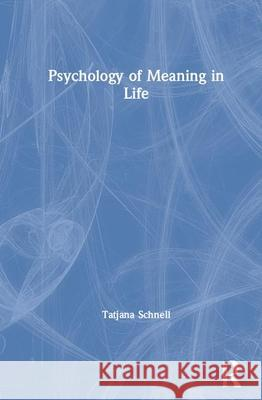 Psychology of Meaning in Life Tatjana Schnell 9780367422813
