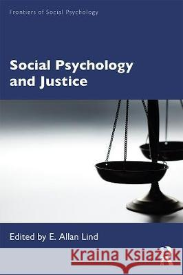 Social Psychology and Justice E. Allan Lind (Duke University, USA)   9780367432904