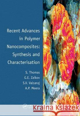 Recent Advances in Polymer Nanocomposites: Synthesis and Characterisation Sabu Thomas Gennady Zaikov Valsaraj 9780367445980