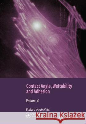 Contact Angle, Wettability and Adhesion, Volume 4 Kash L. Mittal   9780367446321