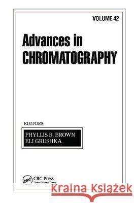 Advances in Chromatography: Volume 42 Phyllis R. Brown Eli Grushka  9780367446857