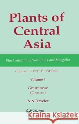 Plants of Central Asia - Plant Collection from China and Mongolia, Vol. 4: Gramineae (Grasses) V I Grubov   9780367447137