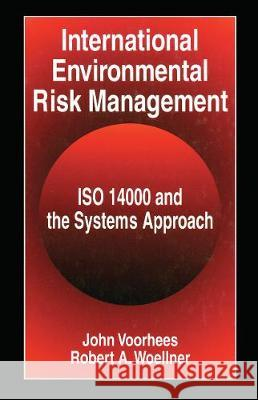International Environmental Risk Management: ISO 14000 and the Systems Approach John Voorhees Robert A. Woellner  9780367448066