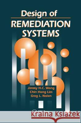 Design of Remediation Systems Jimmy H. C. Wong Chin Hong Lim Greg L. Nolen 9780367448332