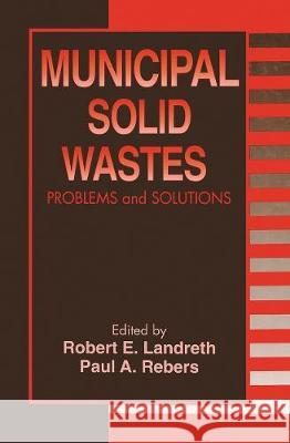 Municipal Solid Wastes: Problems and Solutions Robert E. Landreth Paul A. Rebers  9780367448400