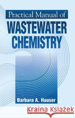 Practical Manual of Wastewater Chemistry Barbara Hauser   9780367448547