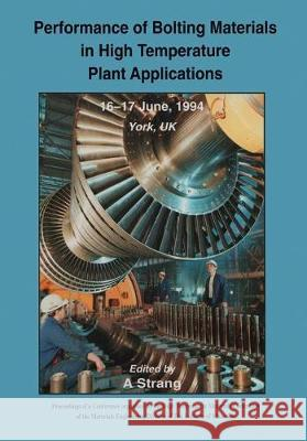 Performance of Bolting Materials in High Temperature Plant Applications: Conference Proceedings, 16-17 June 1994, York, UK Andrew Strang   9780367448905