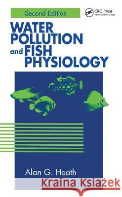 Water Pollution and Fish Physiology Alan G. Heath   9780367448929
