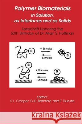 Polymer Biomaterials in Solution, as Interfaces and as Solids: A Festschrift Honoring the 60th Birthday of Dr. Allan S. Hoffman Stuart Cooper Bamford Tsuruta, 9780367449193