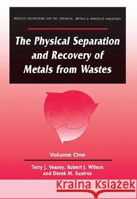 The Physical Separation and Recovery of Metals from Waste, Volume One Alan Veasey   9780367449742