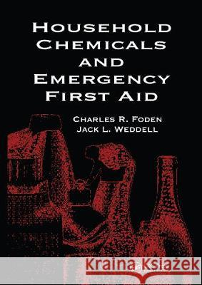 Household Chemicals and Emergency First Aid Betty A. Foden Jack L. Weddell Rosemary S. J. Happell 9780367450151