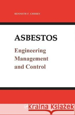 Asbestos: Engineering, Management and Control Kenneth F. Cherry   9780367451257