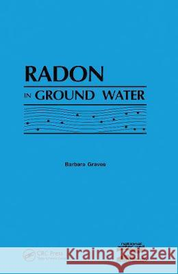 Radon in Ground Water National Water Well Assoc.   9780367451448
