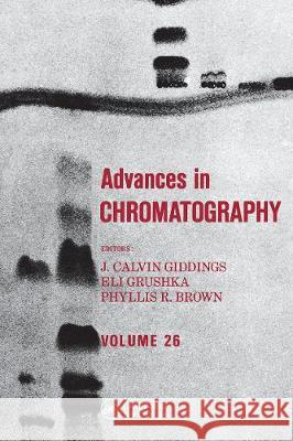 Advances in Chromatography: Volume 26 J. Calvin Giddings   9780367451462