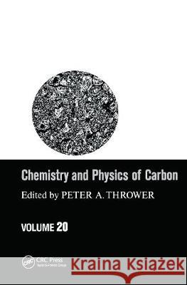 Chemistry & Physics of Carbon: Volume 20 Peter A. Thrower   9780367451523