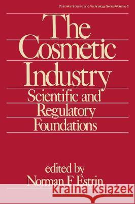 The Cosmetic Industry: Scientific and Regulatory Foundations Estrin   9780367451769