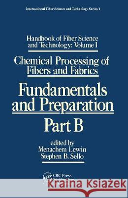 Handbook of Fiber Science and Technology: Volume 1: Chemical Processing of Fibers and Fabrics - Fundamentals and Preparation Part B Menachem Lewin Stephen Sello  9780367451820