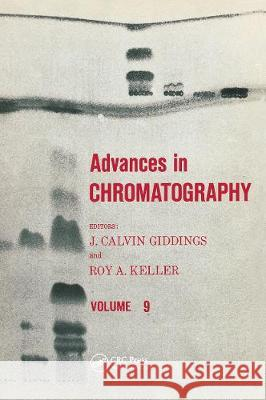 Advances in Chromatography: Volume 9 J. Calvin Giddings   9780367452131