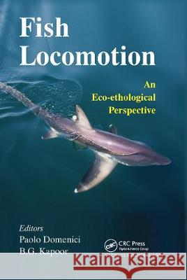Fish Locomotion: An Eco-ethological Perspective Paolo Domenici B.G. Kapoor  9780367452414
