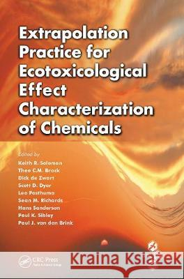 Extrapolation Practice for Ecotoxicological Effect Characterization of Chemicals Keith R. Solomon Theo C.M. Brock Dick De Zwart 9780367452643