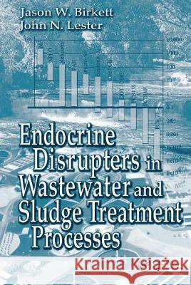 Endocrine Disrupters in Wastewater and Sludge Treatment Processes Jason W. Birkett John N. Lester  9780367454678