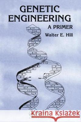 Genetic Engineering: A Primer Walter E. Hill   9780367454906