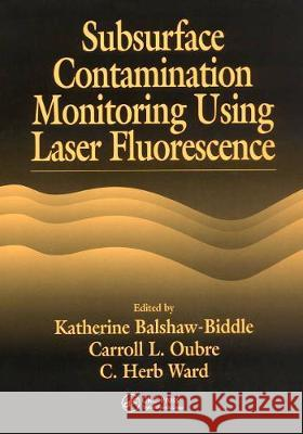 Subsurface Contamination Monitoring Using Laser Fluorescence Katharine Balshaw-Biddle Carroll L. Oubre C. H. Ward 9780367455613