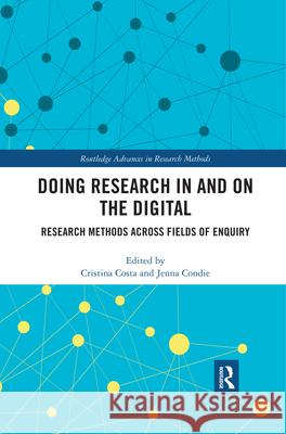 Doing Research In and On the Digital: Research Methods across Fields of Inquiry Cristina Costa (University of Strathclyd Jenna Condie (University of Western Sydn  9780367460150