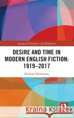 Desire and Time in Modern English Fiction: 1919-2017 Richard Dellamora   9780367488765