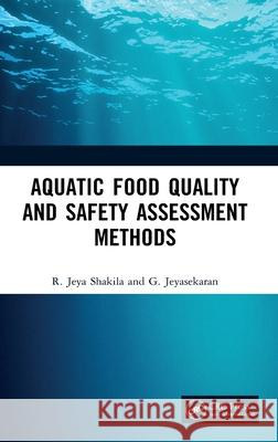 Aquatic Food Quality and Safety Assesment Methods R. Jeya Shakila G. Jeyasekaran 9780367619466