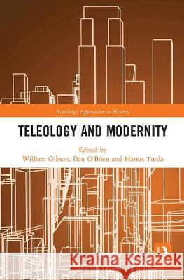 Teleology and Modernity William Gibson Dan O'Brien Marius Turda 9780367784928 Routledge