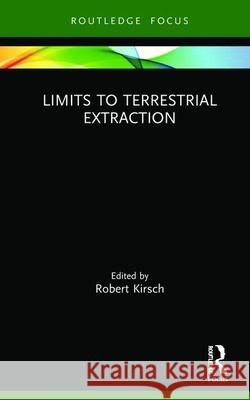 Limits to Terrestrial Extraction Robert Kirsch 9780367863364