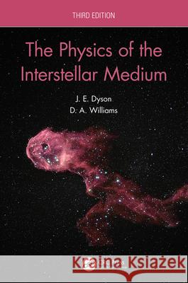 The Physics of the Interstellar Medium J.E Dyson (Dept of Physics and Astronomy D.A Williams (Dept of Physics and Astron  9780367904234