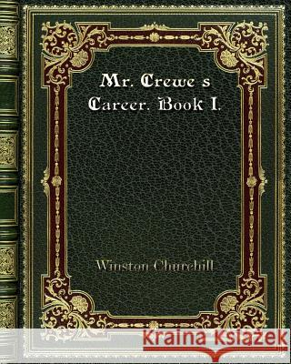 Mr. Crewe's Career. Book I. Winston Churchill 9780368257711