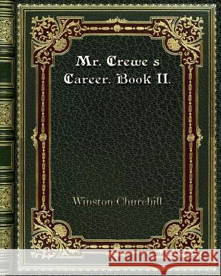 Mr. Crewe's Career. Book II. Winston Churchill 9780368257728