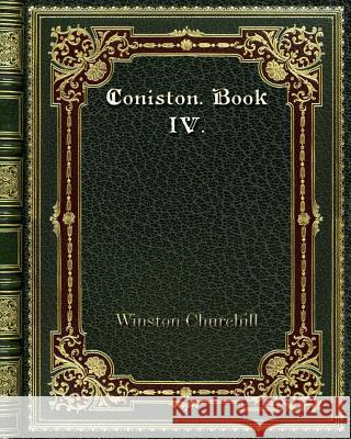 Coniston. Book IV. Winston Churchill 9780368257759