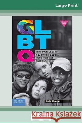 Glbtq: The Survival Guide for Gay, Lesbian, Bisexual, Transgender, and Questioning Teens (16pt Large Print Edition) Kelly Huegel 9780369308535