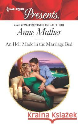 An Heir Made in the Marriage Bed Anne Mather 9780373060856