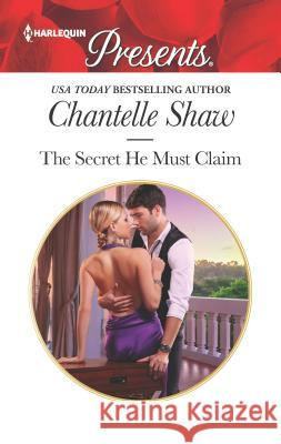 The Secret He Must Claim Chantelle Shaw 9780373060900