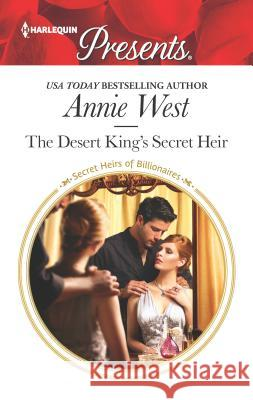 The Desert King's Secret Heir Annie West 9780373134939