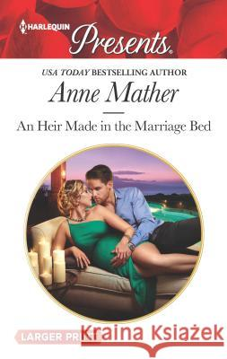 An Heir Made in the Marriage Bed Anne Mather 9780373213580